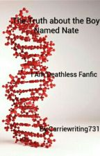 The Truth about the Boy Named Nate (Deathless Trilogy Fanfiction) by Carriewriting731
