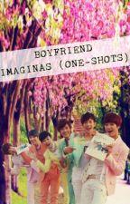 Boyfriend Imaginas (One-Shots) by Yendi_Heart