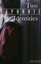 ~Separate Identities~ by AStoryAuthor