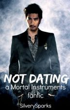 Not Dating - A Mortal Instruments fanfic by SilverySparks
