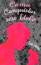 Como Conquistar seu Ídolo by anasoares_