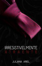 Irresistivelmente Atraente by julianaariel
