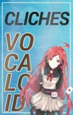 Clichés En Fanfics Vocaloid by -WhoaneMahniMahni