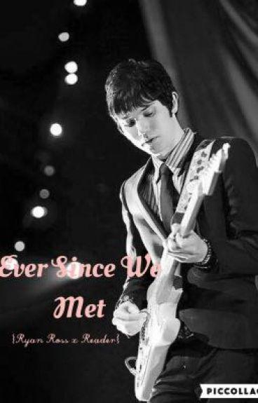 Ever Since We Met {Ryan Ross x Reader}