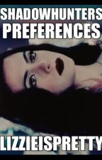 Shadowhunters preferences by Lizzie200000