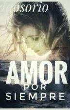 Amor Por Siempre  (+18, Hot) CORRECION by IdaOsorio