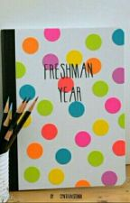 Freshman Year  by cynthiaisfunn