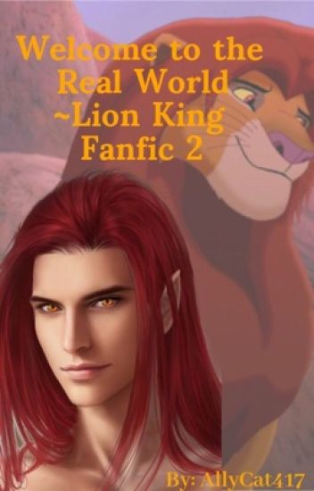 Welcome To The Real World Lion King Fanfic 2 Ally Wattpad