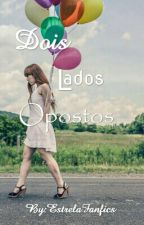 ☆ Dois Lados Opostos ☆ by EstrelaStories