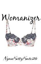Womanizer  by NyanKittyKate26