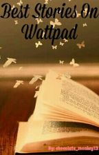 Best Stories On Wattpad by chocolate_monkey12