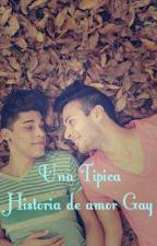 Una Típica Historia de Amor Gay (Actualizada 15-Marzo-2015) by MIGUELDELIRA