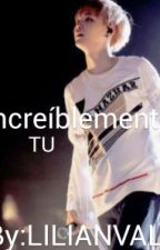 INCREÍBLEMENTE TU (Suga Y Tu)  by LILIANVALE