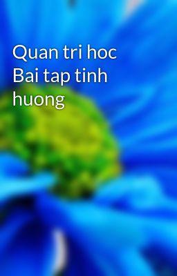 Quan tri hoc Bai tap tinh huong