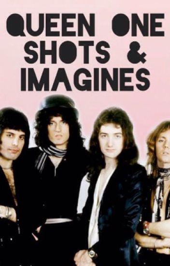 ✨ Queen One Shots & Imagines ✨ - moonwalkinginheaven - Wattpad