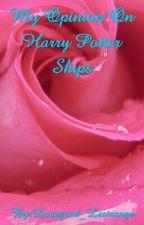 My Opinion On Harry Potter Ships by Lovegood_Lestrange