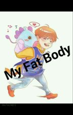 MY FAT BODY by NaomiTambunan