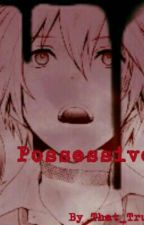 Possessive (YANDERE! Boy x Reader) by That_True_Crazy