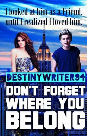 Don't Forget Where You Belong(Niall Horan Romance)  by DestinyWriter94