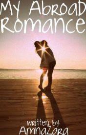 My Abroad Romance by AmnaZara