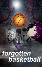 Forgotten Basketball (Kuroko no Basuke Fan Fiction) by retardedinpajamas