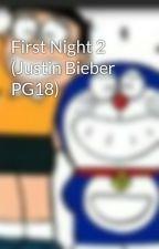 First Night 2 (Justin Bieber PG18) by arumanwar