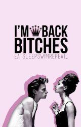 I'm Back Bitches by eatsleepswimrepeat_