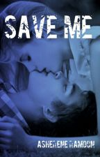 Save Me (Rewritten) by Asherene