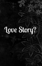 Love Story? (Oneshot) by blank_note