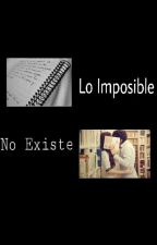 Lo Imposible No Existe by Love_writing_