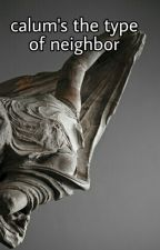 Calum's the type of neighbor [ita] by curtain-call