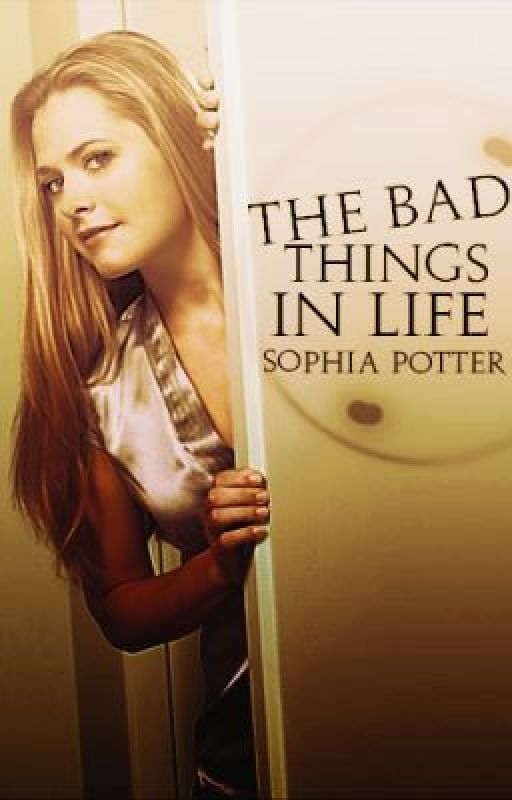 The Bad Things In Life by SophiaPotter