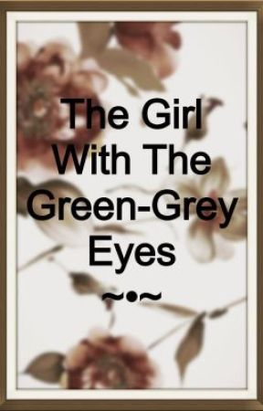The Girl With The Green-Gray Eyes by evilqueen098