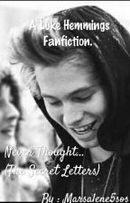 Never Thought (The Secret Letters) A Luke Hemmings Fanfiction. by Marsalene5sos