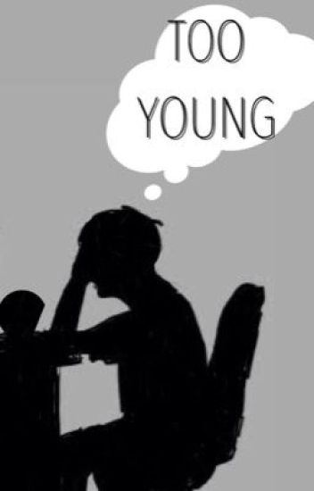 TOO YOUNG (BTS X READER)