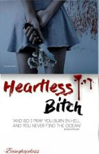 Heartless Bitch by Beinghopeless