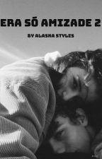 Era só amizade #2 by Alaska_Styles