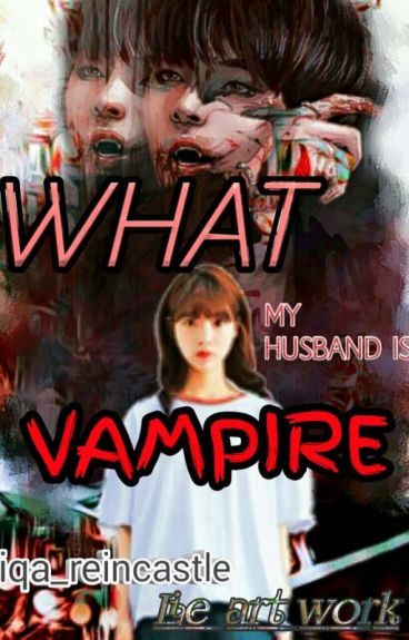 [COMPLeTEd]What my Husband Is vampire