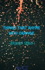 Things That Rhyme With Orange. by VoriCZ