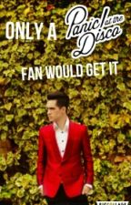 Only A Panic! Fan Would Get It by CuriousAuthor