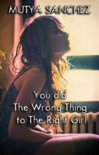 You did The Wrong Thing to The Right Girl by MutyaSanchez