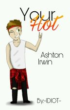 ✉Your Hot✉ Ashton Irwin by -IDIOT-
