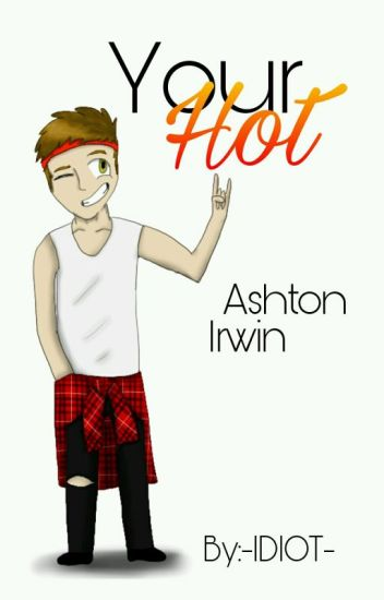 ✉Your Hot✉ Ashton Irwin