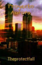 Proyecto Aurora  by Theprotectfall