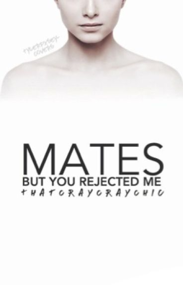 Mates but you rejected me