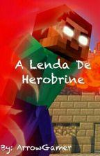 A Lenda De Herobrine by ArrowLendario