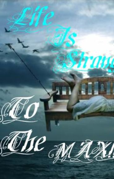 Life Is Strange To The Max!!!!
