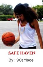 Safe Haven (Lesbian Story)(Basketball Story) by PoeticallyEC