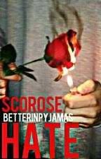 Hate   Scorose  by betterinpyjamas