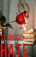 Hate | Scorose  by ecemnzzz